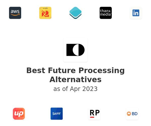 Best Future Processing Alternatives