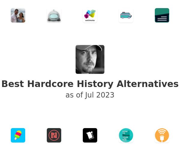 Best Hardcore History Alternatives