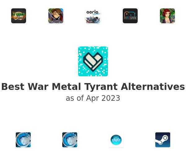 Best War Metal Tyrant Alternatives