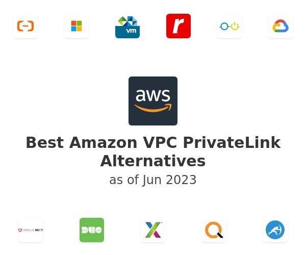 Best Amazon VPC PrivateLink Alternatives