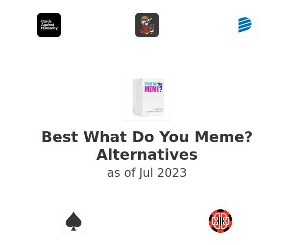 Best What Do You Meme? Alternatives
