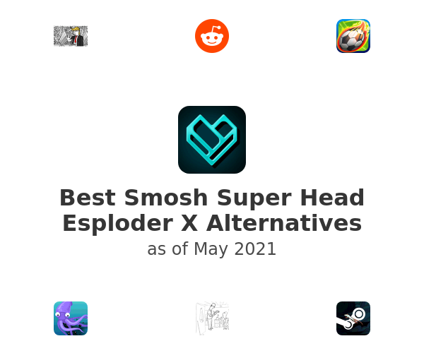 Best Smosh Super Head Esploder X Alternatives