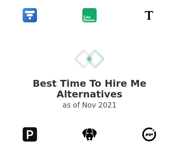 Best Time To Hire Me Alternatives