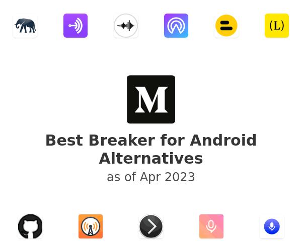 Best Breaker for Android Alternatives