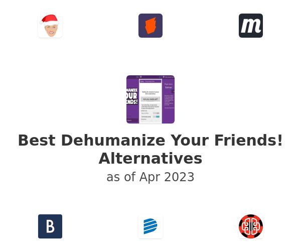 Best Dehumanize Your Friends! Alternatives