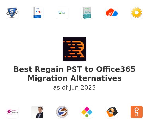 Best Regain PST to Office365 Migration Alternatives