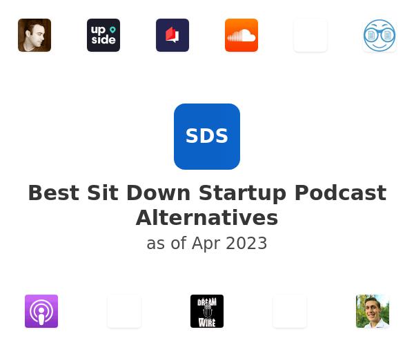 Best Sit Down Startup Podcast Alternatives