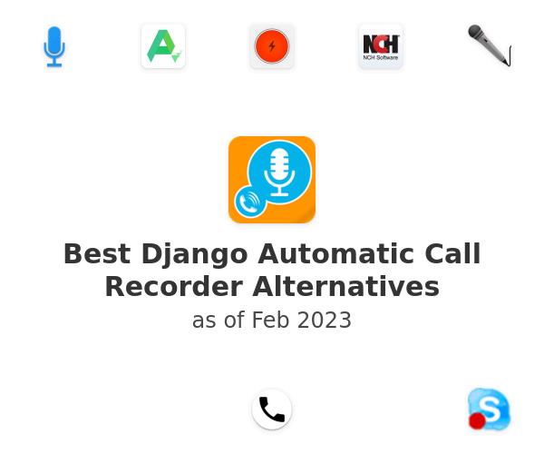 Best Django Automatic Call Recorder Alternatives