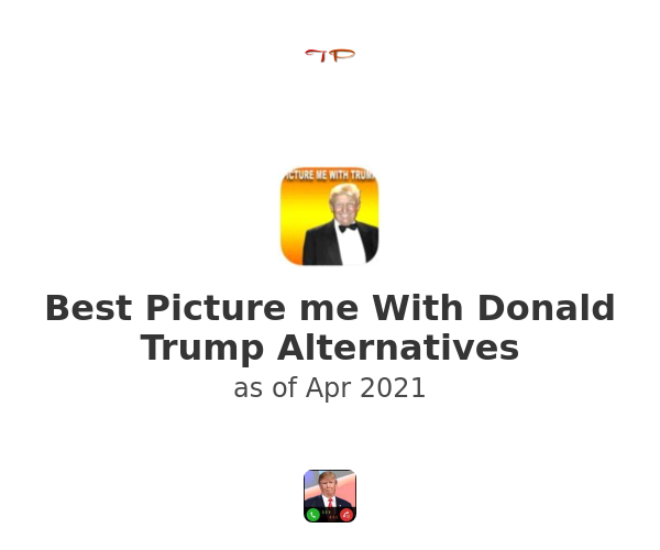 Best Picture me With Donald Trump Alternatives