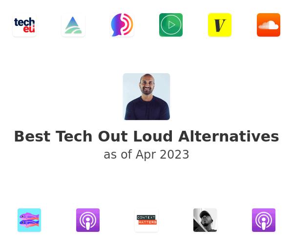 Best Tech Out Loud Alternatives
