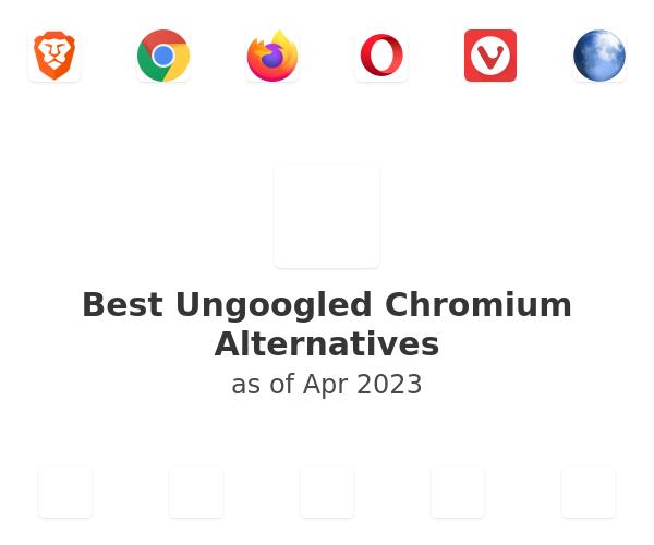 Best Ungoogled Chromium Alternatives