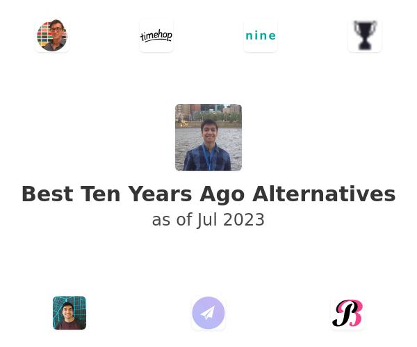 Best Ten Years Ago Alternatives