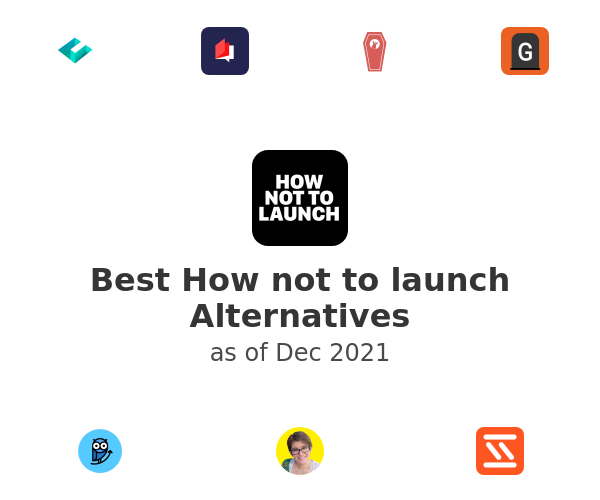 Best How not to launch Alternatives