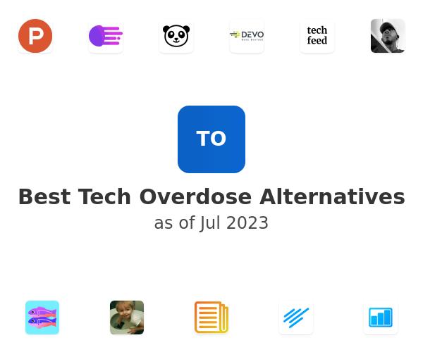 Best Tech Overdose Alternatives