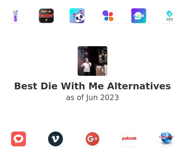 Best Die With Me Alternatives