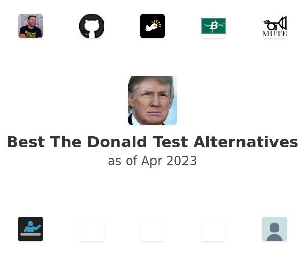 Best The Donald Test Alternatives