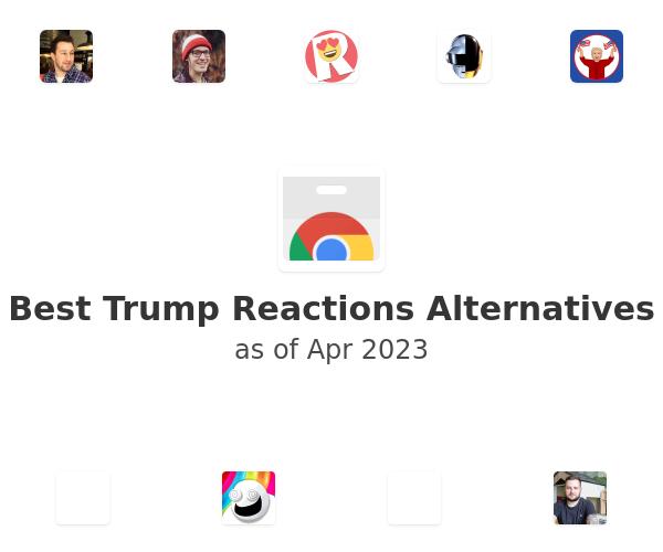 Best Trump Reactions Alternatives