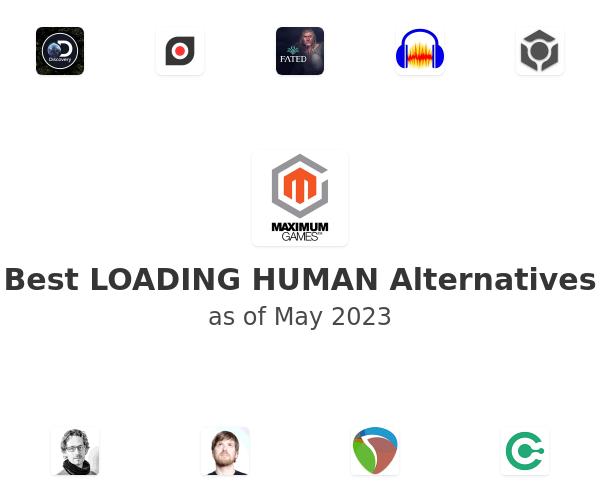 Best LOADING HUMAN Alternatives