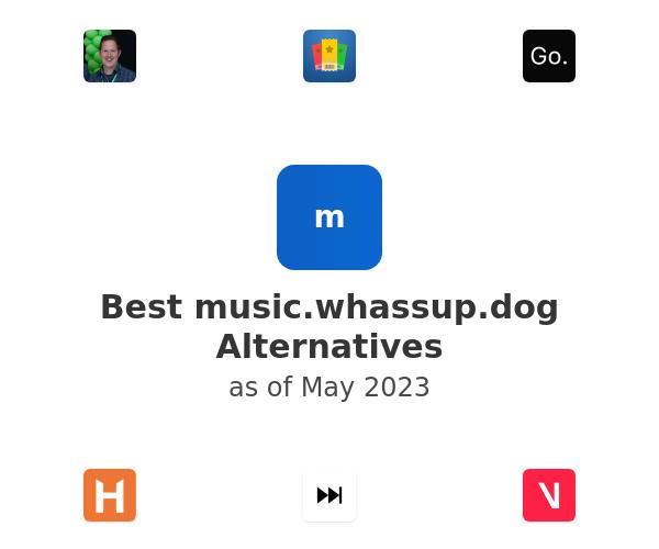Best music.whassup.dog Alternatives