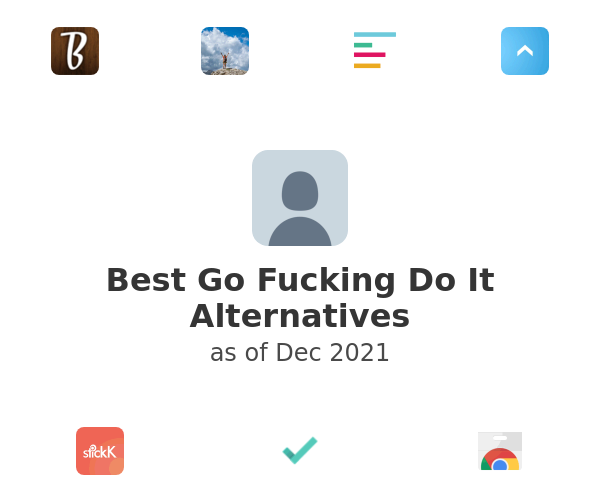 Best Go Fucking Do It Alternatives