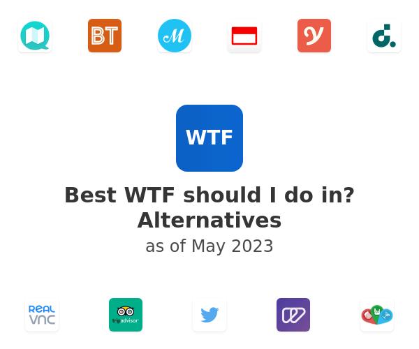 Best WTF should I do in? Alternatives