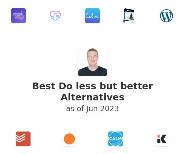 Best Do less but better Alternatives