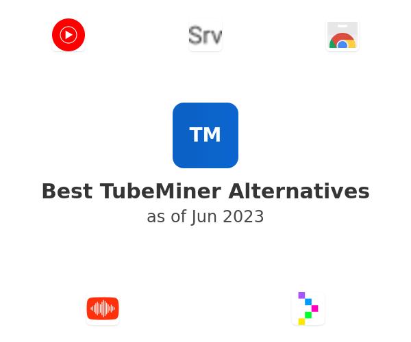 Best TubeMiner Alternatives