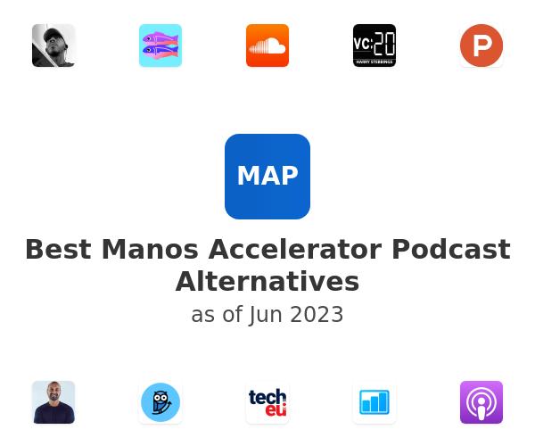 Best Manos Accelerator Podcast Alternatives