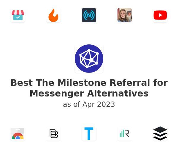 Best The Milestone Referral for Messenger Alternatives