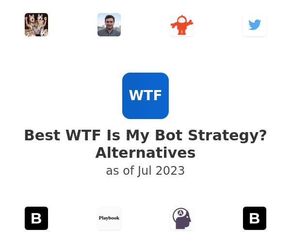 Best WTF Is My Bot Strategy? Alternatives