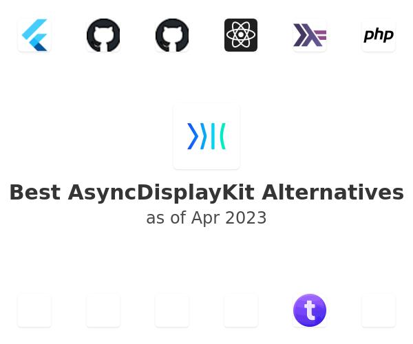 Best AsyncDisplayKit Alternatives