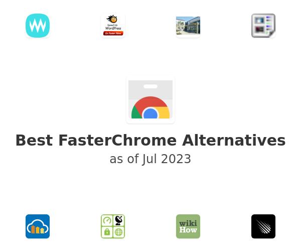 Best FasterChrome Alternatives