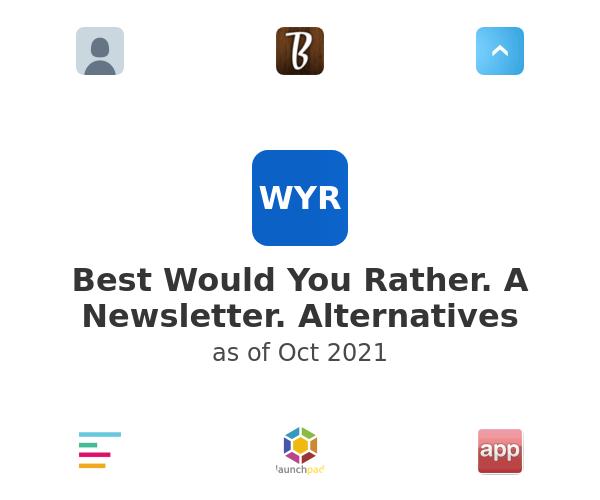 Best Would You Rather. A Newsletter. Alternatives