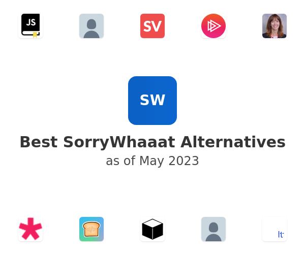 Best SorryWhaaat Alternatives