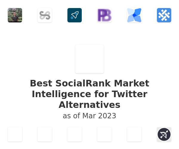 Best SocialRank Market Intelligence for Twitter Alternatives