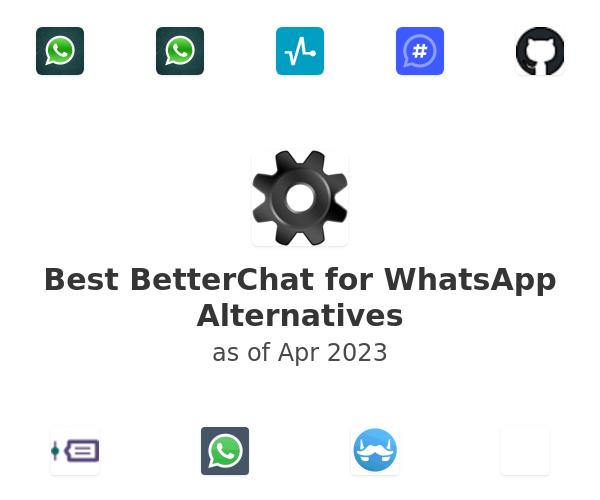 Best BetterChat for WhatsApp Alternatives