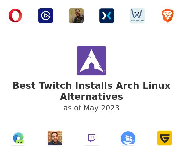Best Twitch Installs Arch Linux Alternatives