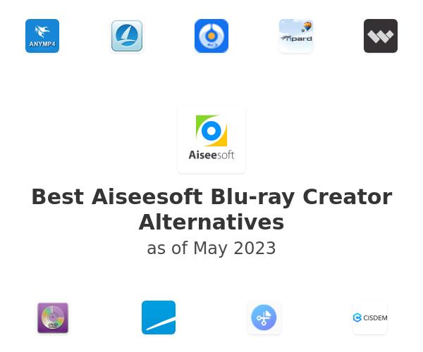 Best Aiseesoft Blu-ray Creator Alternatives