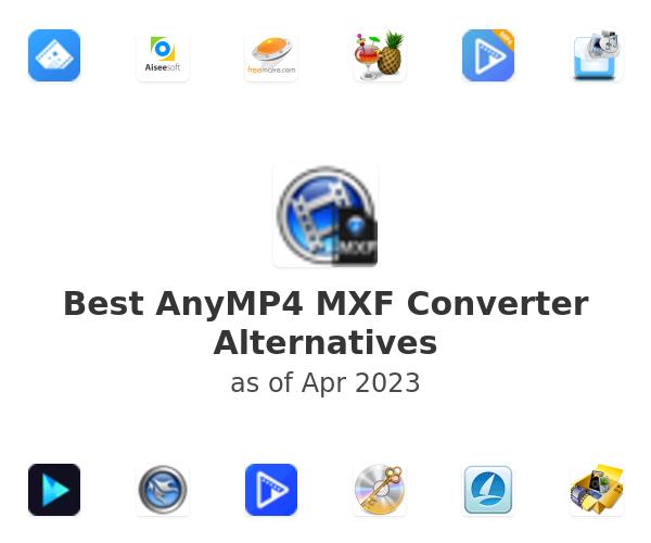 Best AnyMP4 MXF Converter Alternatives
