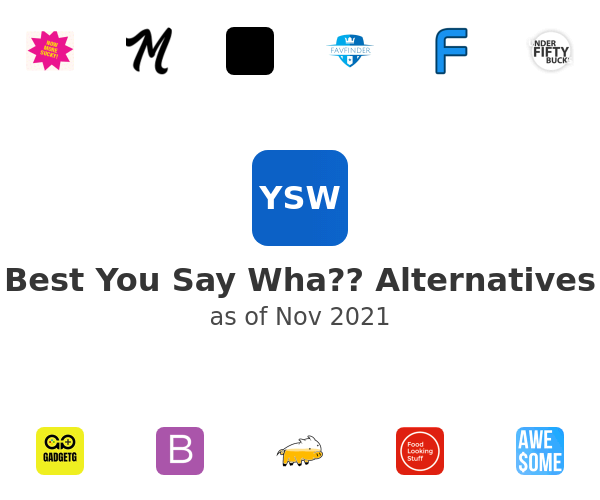 Best You Say Wha?? Alternatives