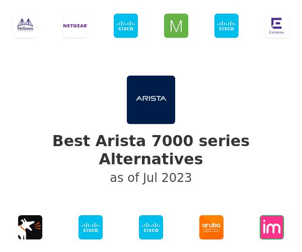 Best Arista 7000 series Alternatives